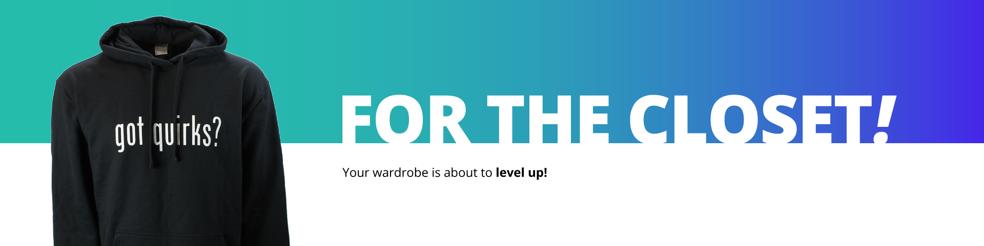 FOR THE CLOSET! Your wardrobe is about to level up!